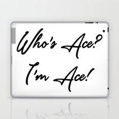 Who's Ace? I'm Ace! Laptop & iPad Skin