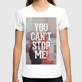 You can't stop me T-shirt