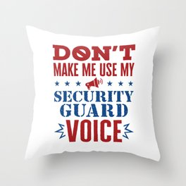 Don't Make Me Use My Security Guard Voice Throw Pillow