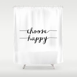 Choose Happy black and white monochrome typography poster design home decor bedroom wall art Shower Curtain