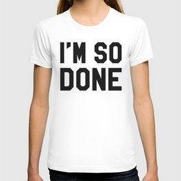 I'm So Done T-shirt