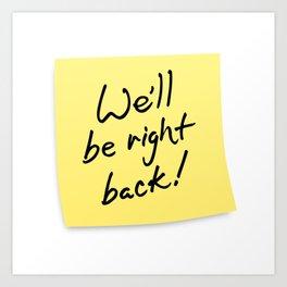 We'll be right back! Postit note Art Print