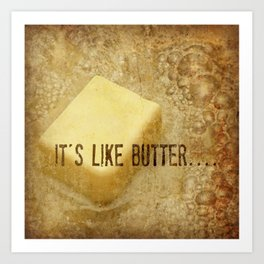 it's like butter - series 3 of 4 Art Print