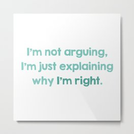 I'm Not Arguing Metal Print