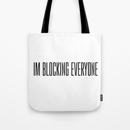 Im Blocking Everyone Tote Bag