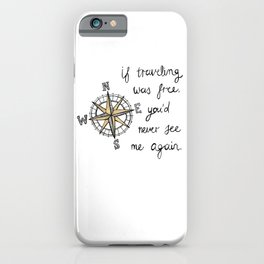 If Traveling Was Free iPhone Case