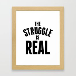 The Struggle is Real Framed Art Print