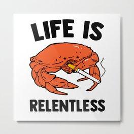 Crab life is relentless Metal Print