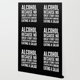 ALCOHOL BECAUSE NO GREAT STORY EVER STARTED WITH SOMEONE EATING A SALAD (Black & White) Wallpaper