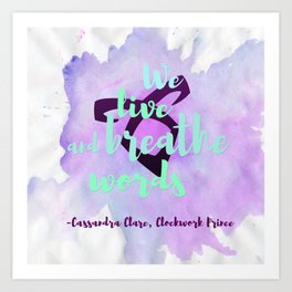 WE LIVE AND BREATHE WORDS | CASSANDRA CLARE Art Print