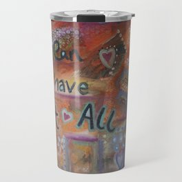 You can have it all Travel Mug