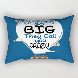 Dream so big they call you crazy Life Typography Inspirational Quote Rectangular Pillow