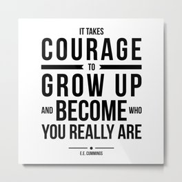 It takes courage. ee cummings quote. Metal Print