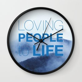 LOVING PEOPLE TO LIFE Wall Clock