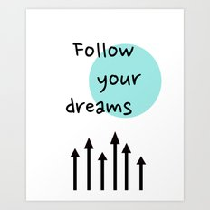 Follow Your Dreams  Art Print