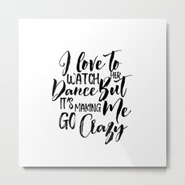 I Love To Watch Her Dance, Home Decor, Minimalist Poster Metal Print