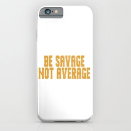 "Savage enough? Do you believe you're above average? ""Be Savage Not Average""T-shirt Design Savageness iPhone Case"