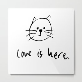 Love is Here Metal Print