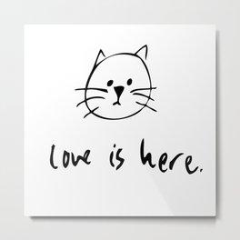 Love is Here Metal Print