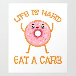 Life Is Hard Eat a Carb National Donut Day Art Print
