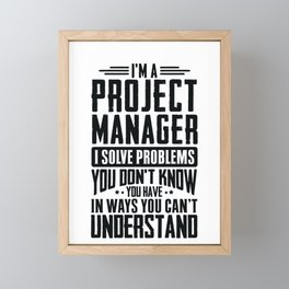 Project Manager Shirt I Solve Problems You Have Funny Gift Framed Mini Art Print