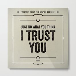"What not to say to a graphic designer. - ""Trust You"" Metal Print"