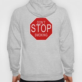 Don't Stop Smoking | Traffic Sign With Funny Quote For Those Friends Who Smoke All Sorts Of.. Hoody