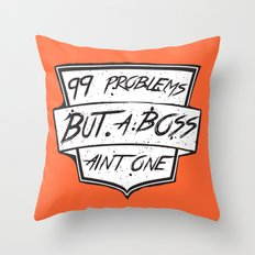 99 Problems But a Boss Ain't One Throw Pillow
