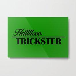 Hello, Trickster Metal Print