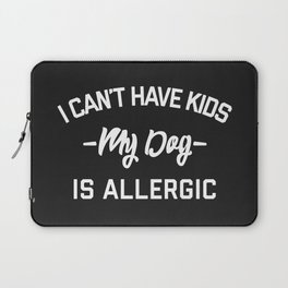 Can't Have Kids Funny Quote Laptop Sleeve
