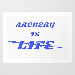 Archery Is Life Art Print