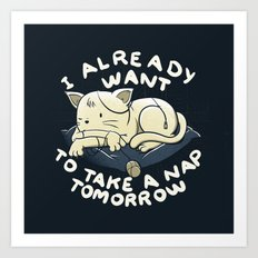 I Already Want To Take a Nap Tomorrow Art Print