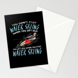You Don't Stop Water Skiing When You Get Old You Get Old When Stationery Cards
