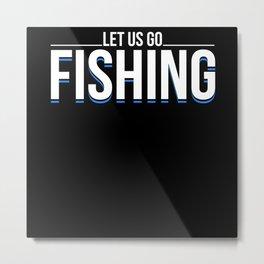 Let's Go Fishing Angler Saying Metal Print