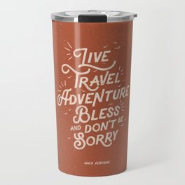 Live Travel Adventure Bless and Don't Be Sorry inspirational quote typography art print home decor Travel Mug
