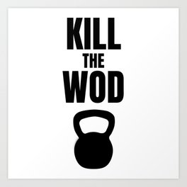 Kill the Wod - Motivational Poster for Crossfit Art Print