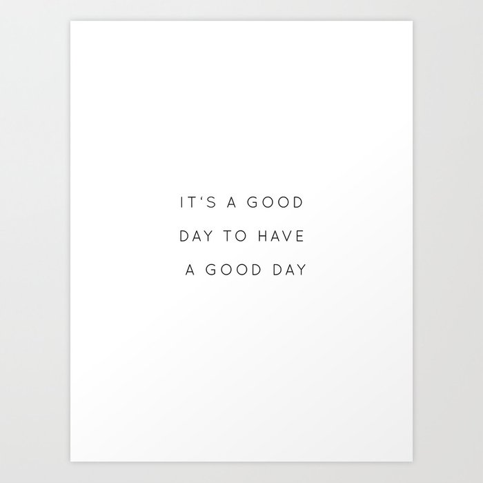 It's a good day to have a good day Kunstdrucke