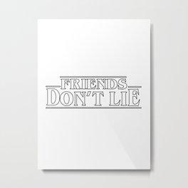 friends don't lie Metal Print