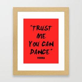 Trust Me You Can Dance - Vodka Framed Art Print