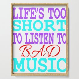"""""""Life's Too Short To Listen To Bad Music"""" for all the music and band lovers out there! Great Gift!  Serving Tray"""