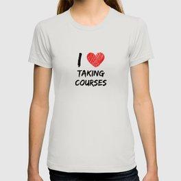 I Love Taking Courses T-shirt