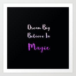 Dream Big, Believe In MAGIC Art Print