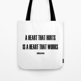 A Heart that hurts is a heart that works quote  Tote Bag