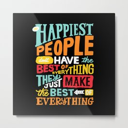 THE HAPPIEST PEOPLE x typography Metal Print