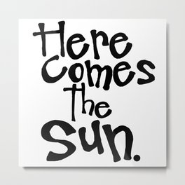 Here Comes The Sun. Metal Print
