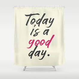 Today is a good day, positive vibes, thinking, happy life, smile, enjoy, sun, happiness, joy, free Shower Curtain