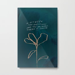 """In Between The Questions And The Answers, There Is Grace."" Metal Print"