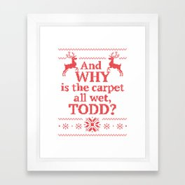 Christmas Vacation - And why is the carpet all wet, Todd? Framed Art Print