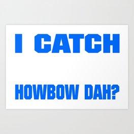 Funny Police I Catch Bad Guys Howbow Dah Art Print