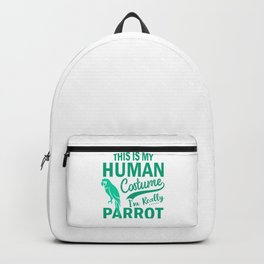 This Is My Human Costume I'm Really Parrot gr Backpack